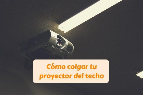 colgar proyector techo